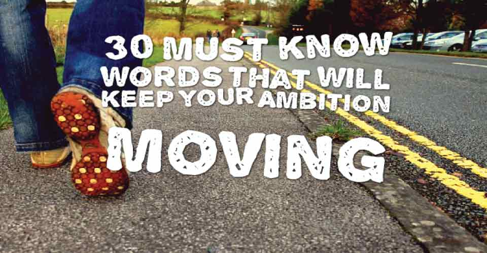 30 Must know words that will keep your Ambition Moving