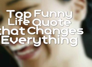 Top Funny Life Quote that Changes Everything